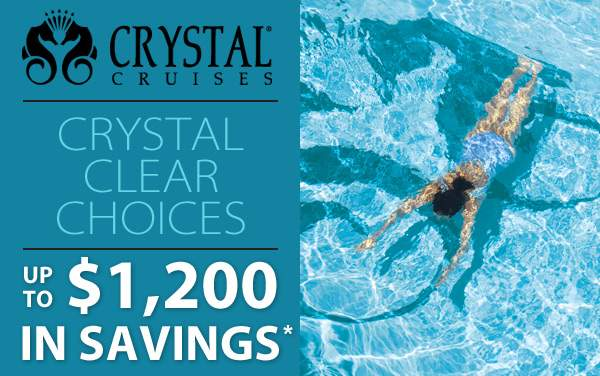 Crystal Cruises: Choose up to $1,200 in Savings*