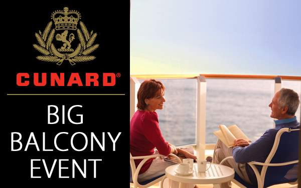 Cunard Big Balcony Event: up to $1,400 OBC*