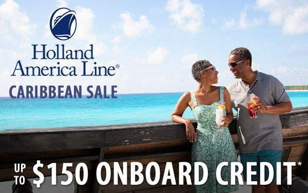 Holland America Caribbean Sale: up to $150 OBC*