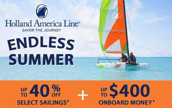 Holland America: up to 40% Off and up to $400 OBC*