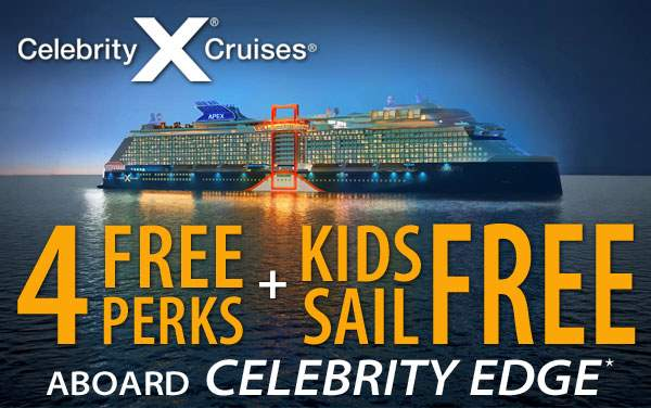 Celebrity Edge: 4 Free Perks and Kids Sail Free*