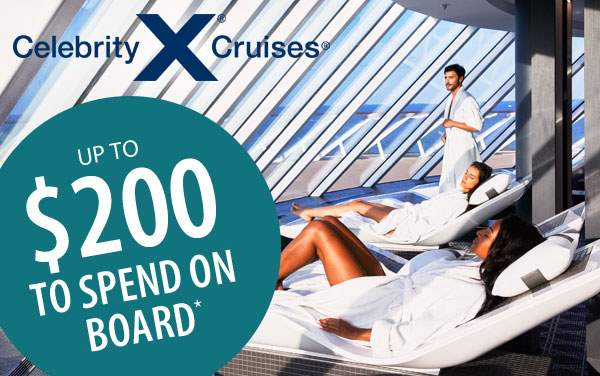 Celebrity Cruises: up to $200 to Spend Onboard*