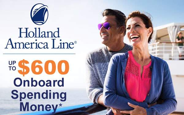 Holland America: up to $600 Onboard Credit*