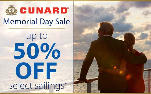 Cunard Memorial Day Sale: up to 50% OFF*