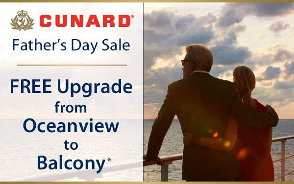 Cunard Father's Day Sale: FREE Balcony Upgrade*