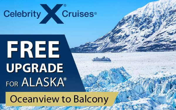 Celebrity: FREE Upgrades for 2020 Alaska*