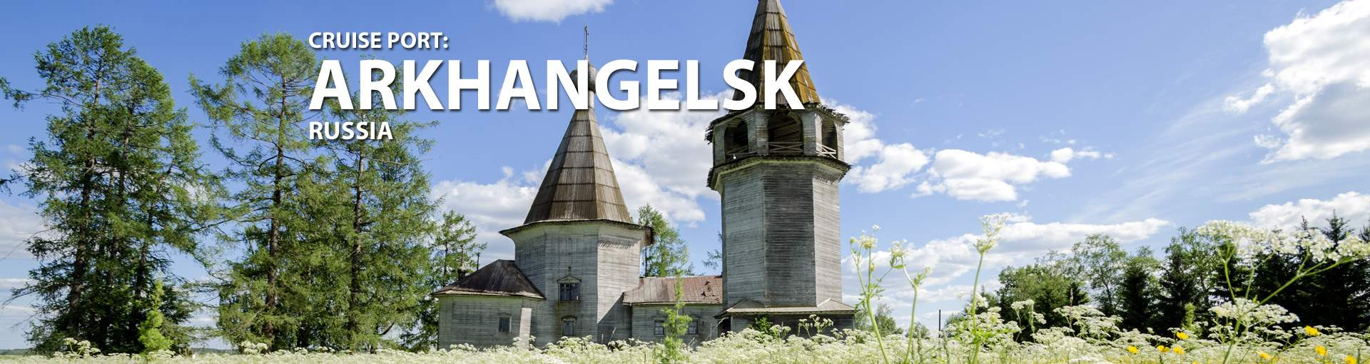 Cruises to Arkhangelsk, Russia