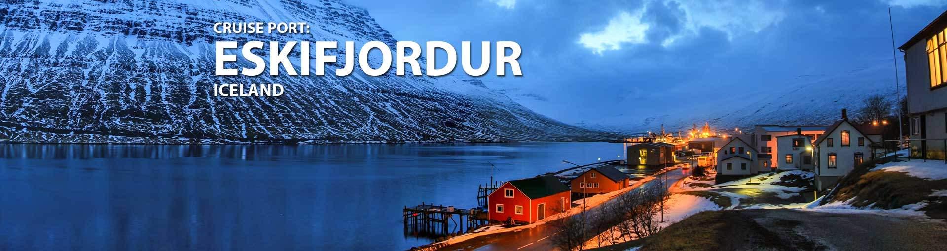 Cruises to Eskifjordur, Iceland
