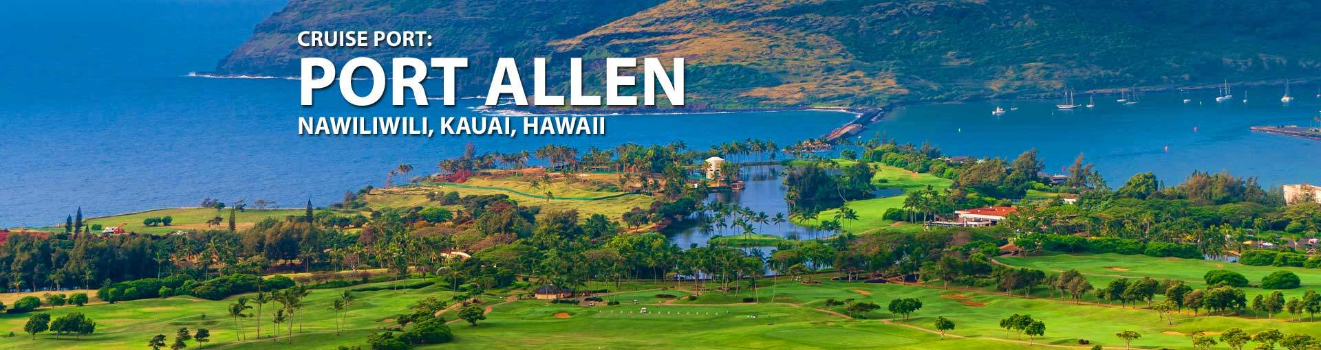 Cruises to Port Allen, Nawiliwili, Kauai, Hawaii