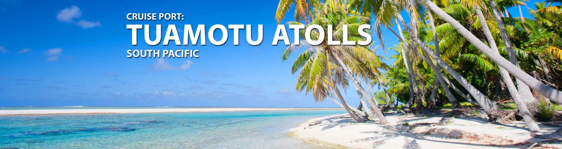 Cruises to Tuamotu Atolls, South Pacific