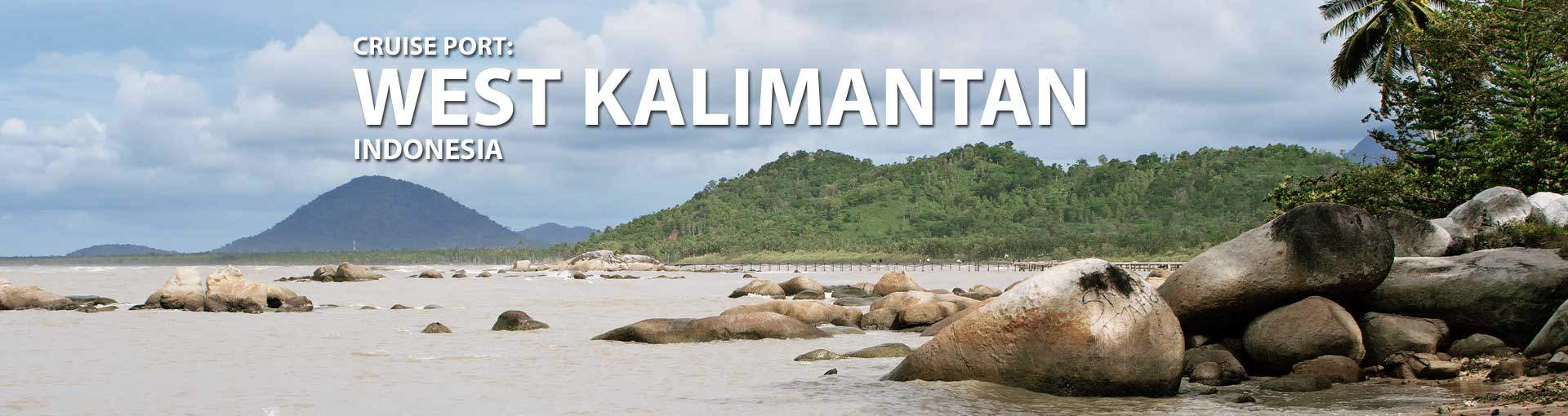 Cruises to West Kalimantan, Indonesia