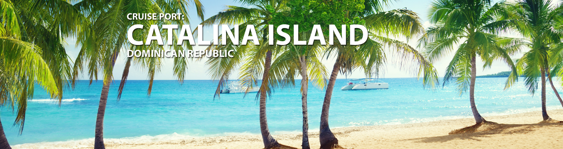 Cruises to Catalina Island, Dominican Republic