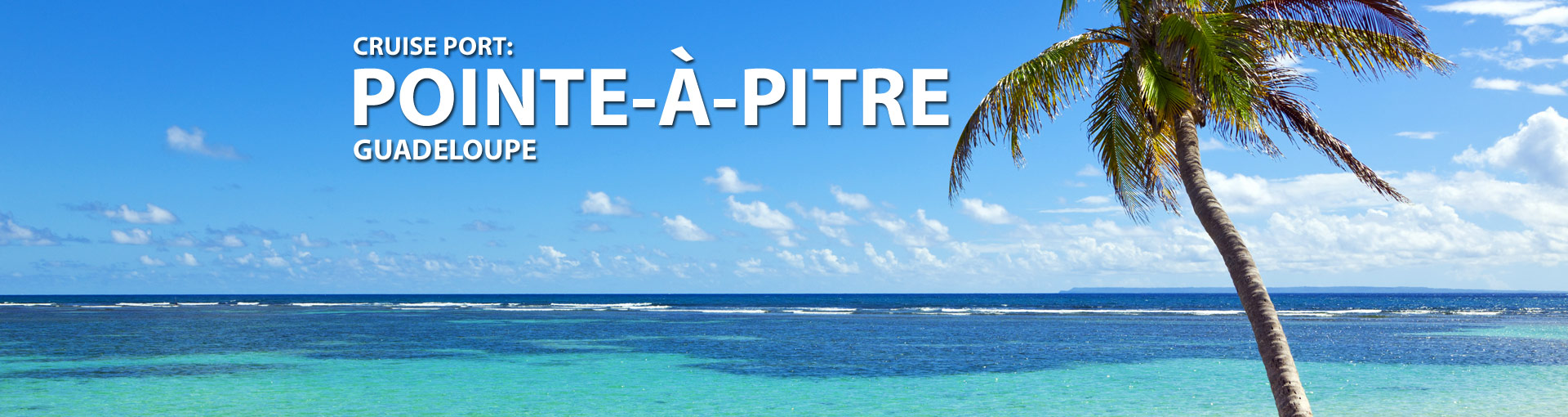 Cruises from Pointe-a-Pitre, Gaudeloupe