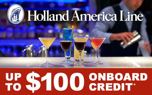 Holland America: up to $100 Onboard Credit*