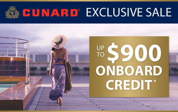 Cunard Exclusive Sale: up to $900 Onboard Credit*