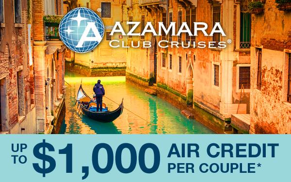 Azamara Air Bonus: up to $1,000 Air Credit*