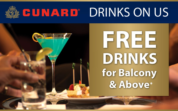 Cunard Line: FREE Drinks for Balcony and Above*