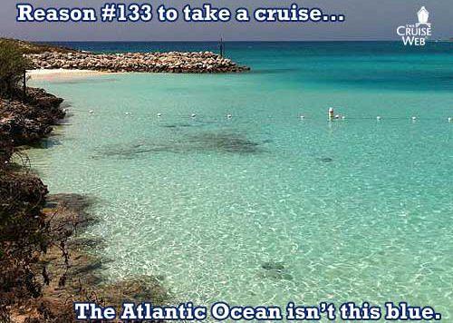 Reason #133 to take a cruise ... because the Atlantic Ocean isn't as blue as the Caribbean sea.